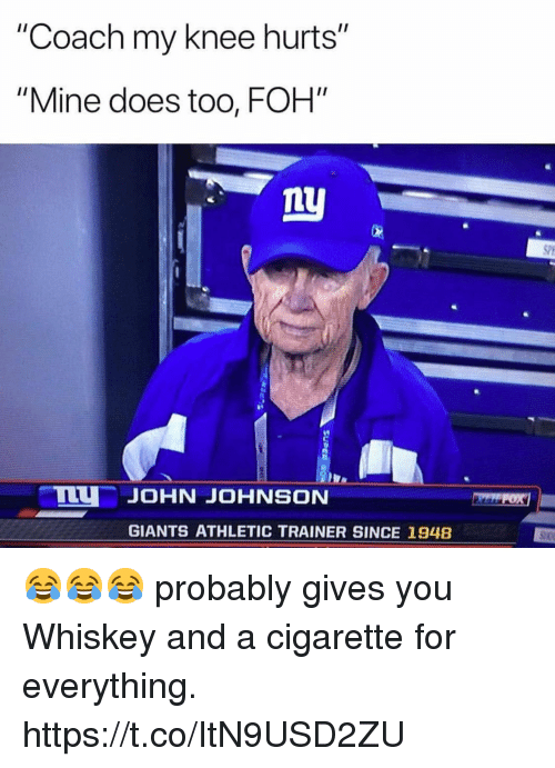 """Foh, Giants, and Cigarette: """"Coach my knee hurts""""  """"Mine does too, FOH""""  ly  Vi  U JOHN JOHNSON  GIANTS ATHLETIC TRAINER SINCE 1948 😂😂😂 probably gives you Whiskey and a cigarette for everything. https://t.co/ItN9USD2ZU"""
