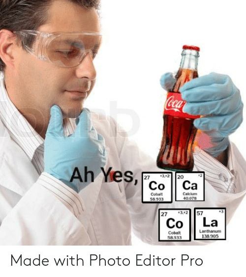 Dank Memes, Pro, and Yes: Coca  Ah Yes,  3, 2  20  27  Со  Са  Calcium  Cobalt  40.078  58.933  +3  57  27  +3,+2  La  Со  Lanthanum  Cobalt  58.933  138.905 Made with Photo Editor Pro