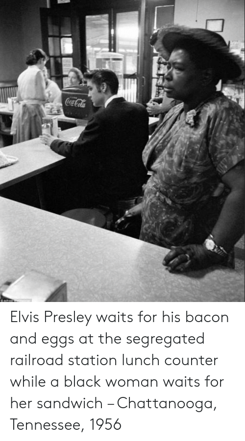 Coca Cola Ca Elvis Presley Waits For His Bacon And Eggs At The Segregated Railroad Station Lunch Counter While A Black Woman Waits For Her Sandwich Chattanooga Tennessee 1956 Coca Cola Meme