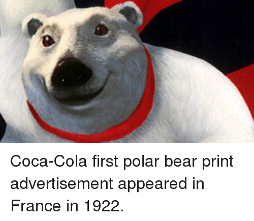 Coca-Cola, Bear, and France: Coca-Cola first polar bear print advertisement appeared in France in 1922.