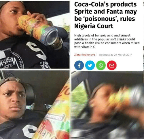Fanta, Nigeria, and Sunset: Coca-Cola's products  Sprite and Fanta may  be 'poisonous', rules  Nigeria Court  High levels of benzoic acid and sunset  additives in the popular soft drinks could  pose a health risk to consumers when mixed  with vitamin C  Zlata Rodionova Wednesday 29 March 2017