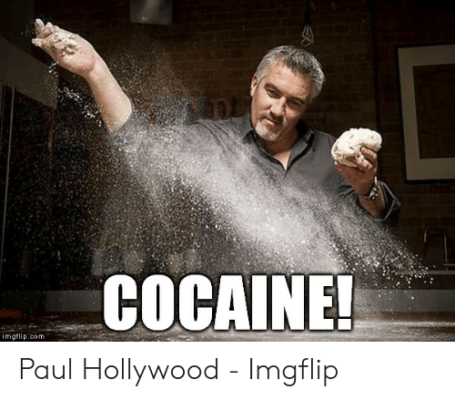 [Image: cocaine-imgflip-com-paul-hollywood-imgflip-49007507.png]