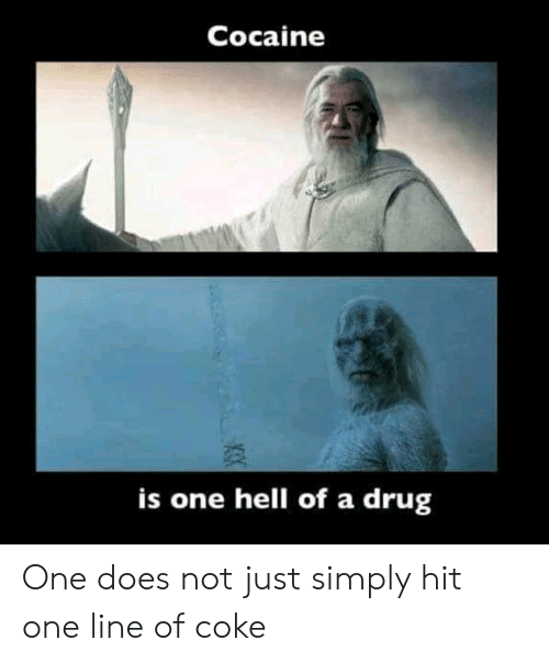 Cocaine Is One Hell of a Drug One Does Not Just Simply Hit