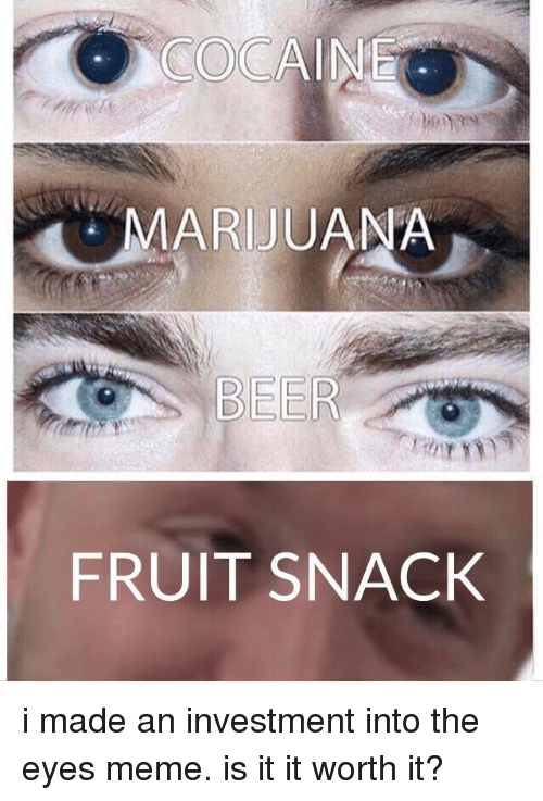 cocaineu marijuana beer fruit snack i made an investment into 19502783 ✅ 25 best memes about glowing eyes glowing eyes memes
