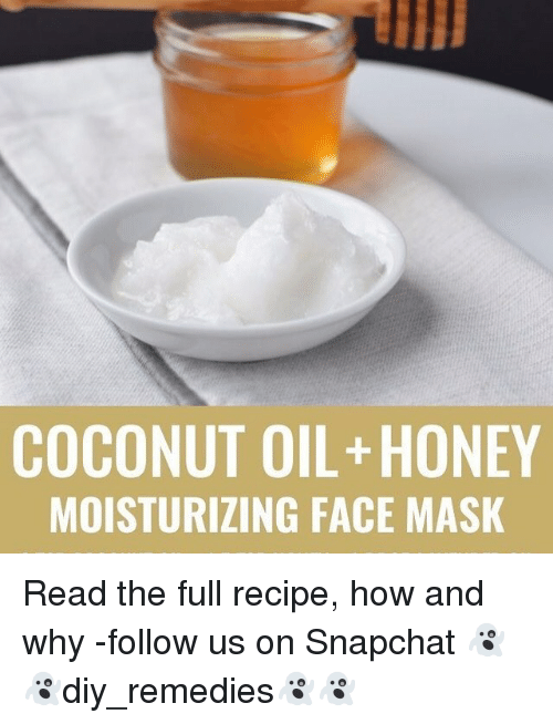 Memes, Snapchat, and Coconut Oil: COCONUT OIL HONEY MOISTURIZING FACE MASK Read the