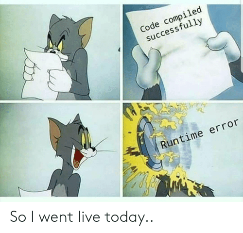 Live, Today, and Code: Code compiled  successfully  Runtime error So I went live today..