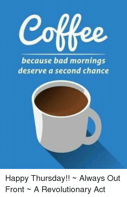 Coffee Because Bad Mornings Deserve a Second Chance Happy ...
