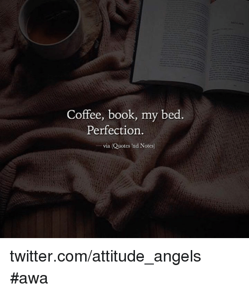 Coffee Book My Bed Perfection Via Quotes Nd Notes