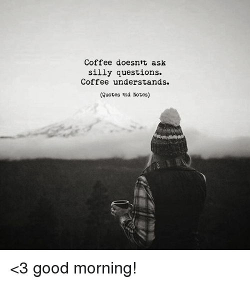 Coffee Doesntt Ask Silly Questions Coffee Understands Quotes Nd ... #goodMorningCoffee