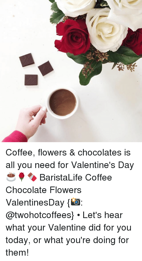 Coffee Flowers Chocolates Is All You Need For Valentine S Day