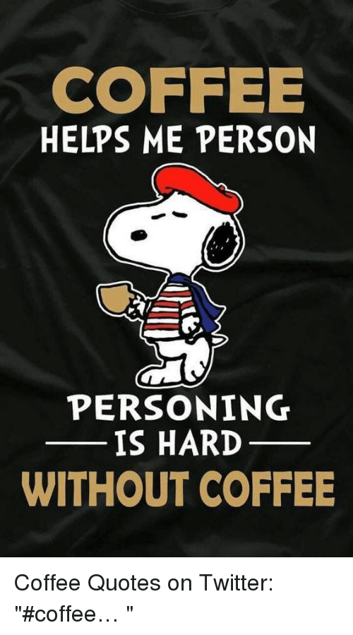 COFFEE HELPS ME PERSON PERSONING IS HARD WITHOUT COFFEE Coffee ... #meWithoutCoffeeQuote