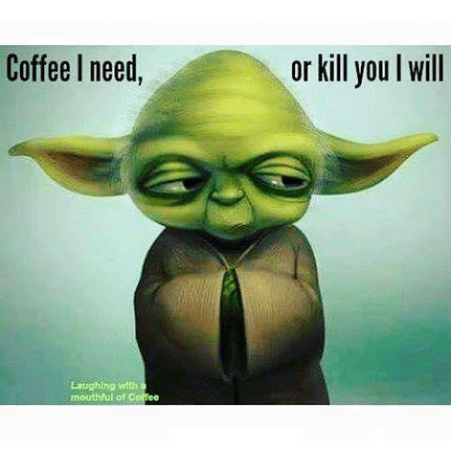 Coffee I Need Laughing With Mouthful of or Kill You I Will ...