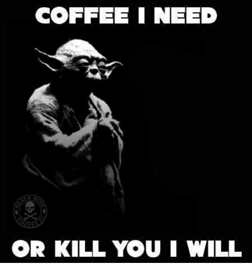 https://pics.me.me/coffee-i-need-or-kill-you-i-will-28213468.png