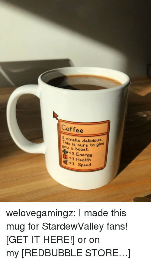 Energy, Tumblr, and Blog: Coffee  It  you a boost  smells delicious.  This  you a bsure to give  +3 Energy  +1 Health  +1 Speed welovegamingz: I made this mug for StardewValley fans! [GET IT HERE!] or on my [REDBUBBLE STORE…]