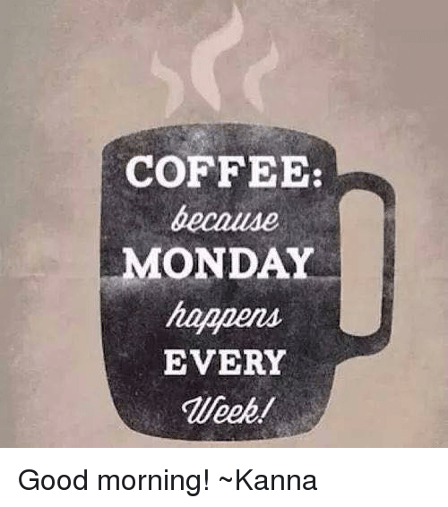coffee monday happens every good morning ~kanna 6168371 coffee monday happens every good morning! ~kanna meme on me me