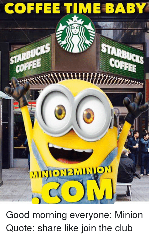 COFFEE TIME BABY COFFEE AMINION2MINION Good Morning Everyone ... #goodMorningCoffee