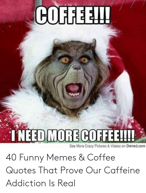 COFFEE!!! TNEED MORE COFFEE!!!! See More Crazy Pictures & Videos ... #coffeeAddict