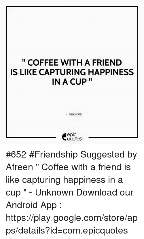 coffee a friend is like capturing happiness in a cup unknown