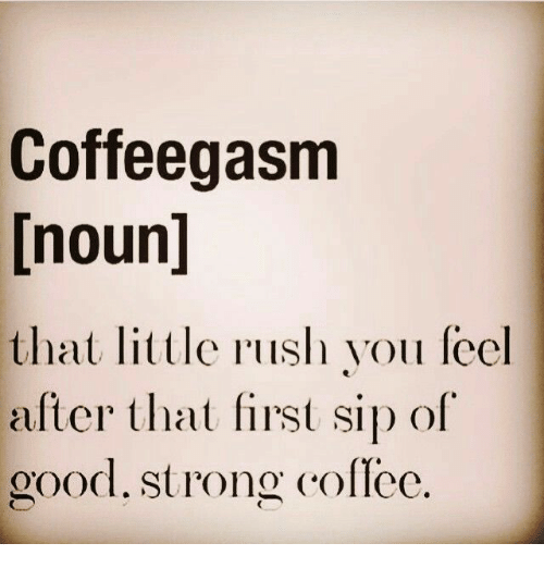Coffeegasm Inound That Little Rush You Feel After That