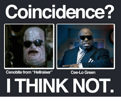 "Coincidence, Hellraiser, and Cee Lo Green: Coincidence?  Cenobite from ""Hellraiser""  Cee-Lo Green  I THINK NOT"