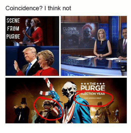coincidence i think not scene from clown threats purge the 4624917 ✅ 25 best memes about purge election year purge election year,Purge Meme