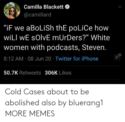Dank, Memes, and Target: Cold Cases about to be abolished also by bluerang1 MORE MEMES