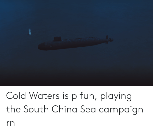 Cold Waters Is P Fun Playing the South China Sea Campaign Rn