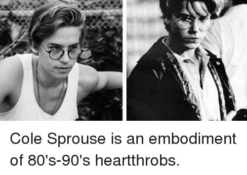 80s, Girl Memes, and 80s 90s: Cole Sprouse is an embodiment of 80's-90's heartthrobs.