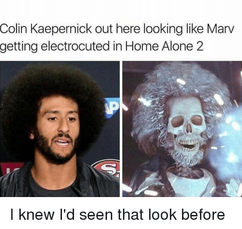 Colin Kaepernick out here looking like Marv getting electrocuted in