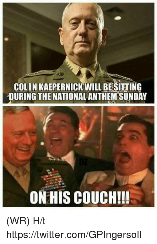 Colin Kaepernick, Memes, and Twitter: COLIN KAEPERNICK WILL BESITTING  DURING THE NATIONALANTHEM SUNDAY  ON HIS COUCH!!! (WR)  H/t https://twitter.com/GPIngersoll