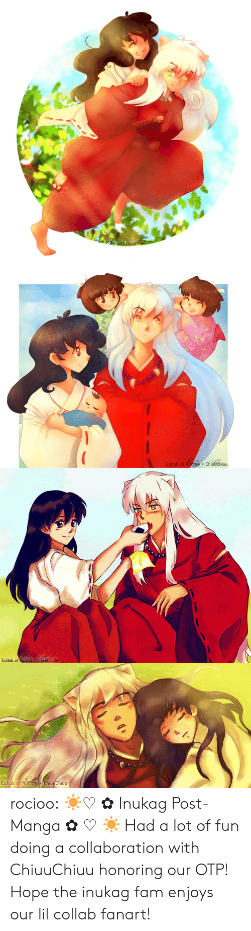 Fam, Target, and Tumblr: Collab of Roo  ChivuChi   Collab of Roctoo + ChíudChiuu  +   Collab of Rocioo ChluuChiuu   Op  Collab of RocioChiuuChiou rocioo:  ☀♡✿Inukag Post-Manga✿♡☀ Had a lot of fun doing a collaboration with ChiuuChiuuhonoring our OTP! Hope the inukag fam enjoys our lil collab fanart!
