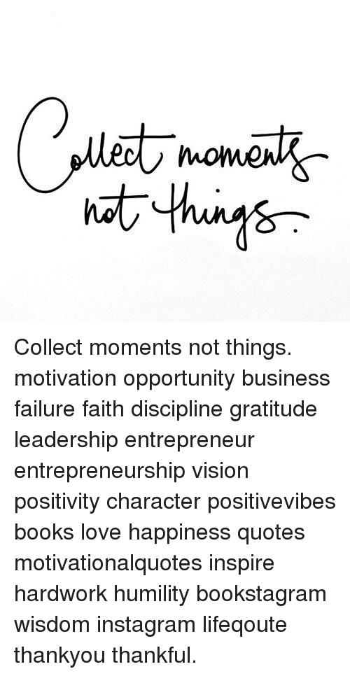 Collect Moments Not Things Motivation Opportunity Business Failure