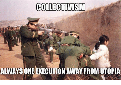 Collectivism Always One Execution Away From Utopia Meme On Meme