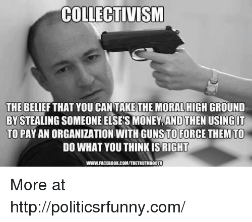Collectivism The Belief That You Can Take The Moralhigh Ground By