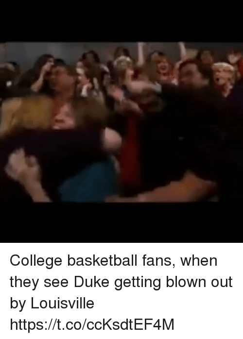 Basketball, College, and College Basketball: College basketball fans, when they see Duke getting blown out by Louisville https://t.co/ccKsdtEF4M