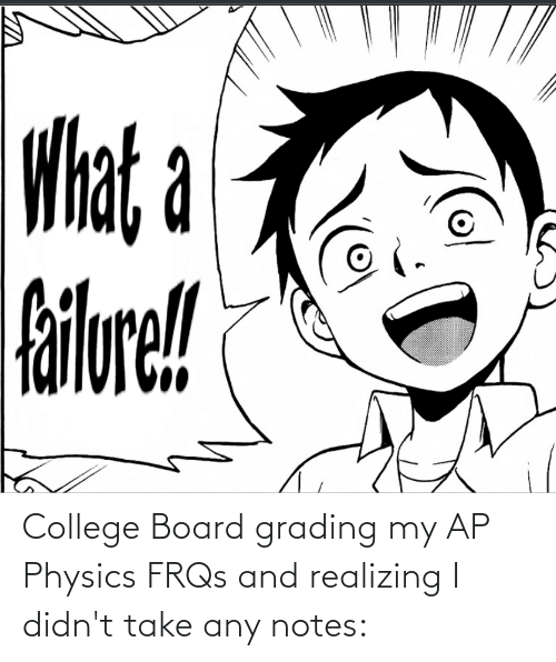 College, Physics, and Board: College Board grading my AP Physics FRQs and realizing I didn't take any notes: