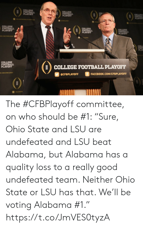 """College, College Football, and Facebook: COLLEGE  FOOTBALL  PLAYOF  COLLEGE  FOOTBALL  PLAYOFY  OTL  AY  COLLEGE  FOOTBALL  PLAYOFF  COLLEGE  FOOTBALL  PLAYOF  COLLA  OTALL  PLAYT  COLLEGE  FOOTBALL  PLAYOFF  COLLEGE FOOTBALL PLAYOFF  ciwerana  FACEBOOK.COM/CFBPLAYOFF  @CFBPLAYOFF The #CFBPlayoffcommittee, on who should be #1:   """"Sure, Ohio State and LSU are undefeated and LSU beat Alabama, but Alabama has a quality loss to a really good undefeated team. Neither Ohio State or LSU has that. We'll be voting Alabama #1."""" https://t.co/JmVES0tyzA"""