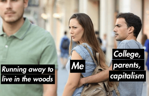 College, Parents, and Capitalism: College,  parents,  capitalism  Me  Running away to  live in the woods