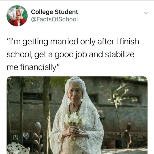 """College, School, and Good: College Student  @FactsOfSchool  """"'m getting married only after l finish  school, get a good job and stabilize  me financially"""""""