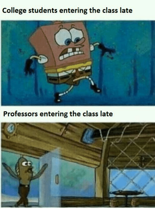 College, Class, and College Students: College students entering the class late  Professors entering the class late  ct