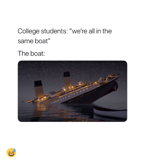"College, Boat, and All: College students: ""we're all in the  same boat""  The boat 😅"