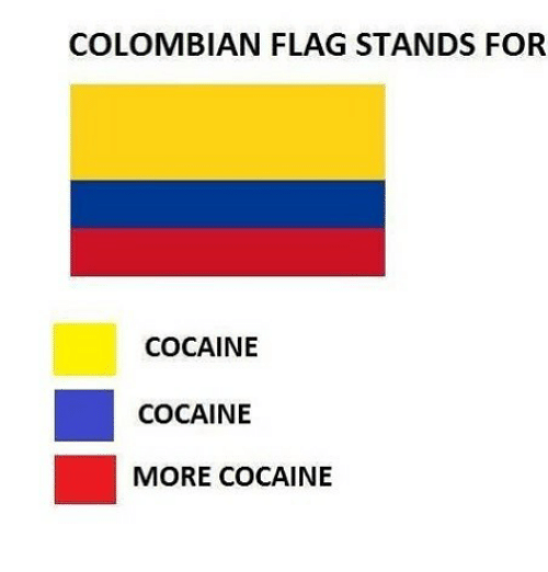 colombian flag stands for cocaine cocaine more cocaine meme on me me