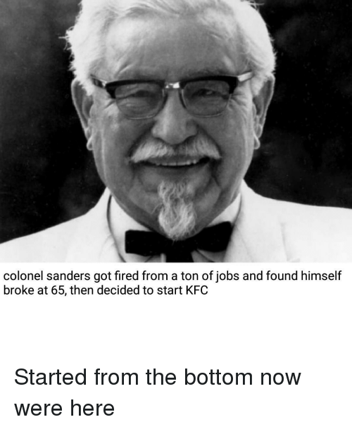 Colonel Sanders Got Fired From A Ton Of Jobs And Found Himself Broke
