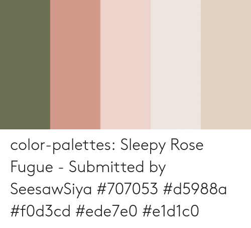 Target, Tumblr, and Blog: color-palettes:  Sleepy Rose Fugue  - Submitted  by SeesawSiya #707053 #d5988a #f0d3cd #ede7e0 #e1d1c0