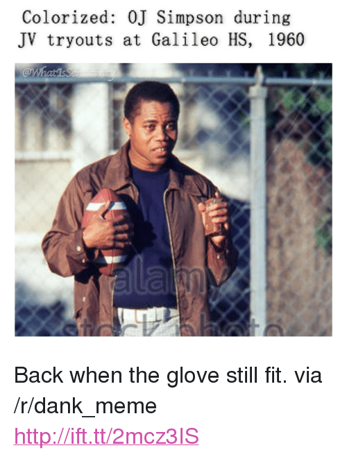 """Dank, Meme, and OJ Simpson: Colorized: OJ Simpson during  JV tryouts at Galileo HS, 1960 <p>Back when the glove still fit. via /r/dank_meme <a href=""""http://ift.tt/2mcz3IS"""">http://ift.tt/2mcz3IS</a></p>"""
