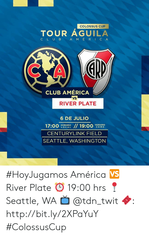 America, Club, and Http: COLOSSUS CUP  TOUR AGUILA  AMERICA  CLUB  CLUB AMERICA  vs  RIVER PLATE  6 DE JULIO  17:00  // 19:00  HORARIO  CDMX  HORARIO  LOCAL  CENTURYLINK FIELD  SEATTLE, WASHINGTON #HoyJugamos   América 🆚 River Plate ⏰ 19:00 hrs 📍 Seattle, WA 📺  @tdn_twit  🎟: http://bit.ly/2XPaYuY     #ColossusCup