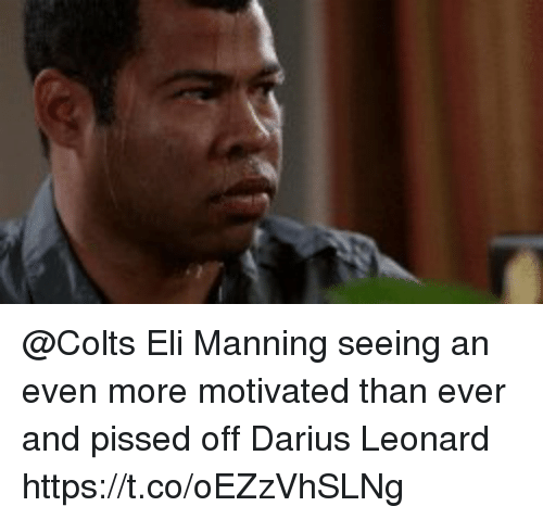 Indianapolis Colts, Eli Manning, and Nfl: @Colts Eli Manning seeing an even more motivated than ever and pissed off Darius Leonard https://t.co/oEZzVhSLNg