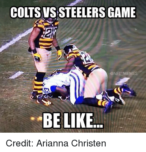 Be Like, Meme, and Memes: COLTS VS STEELERS GAME  @NFL MEMES  BE LIKE Credit: Arianna Christen
