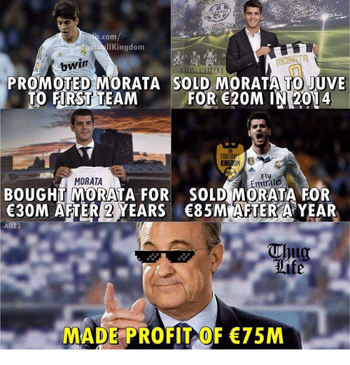 Memes, Thug, and 🤖: com  eFoohlIKingdom  bwin  PROMOTED MORATA SOLD MORATA TO JUVE  TO FIRST TEAM FOR 20M IN 2014  MORATA  Fly  irat  BOUGHT MORATA FOR SOLD MORATA FOR  30M AFTER 2 YEARS 85M AFTER A YEAR  Ali23  Thug  rife  MADE PROFIT OF 75M
