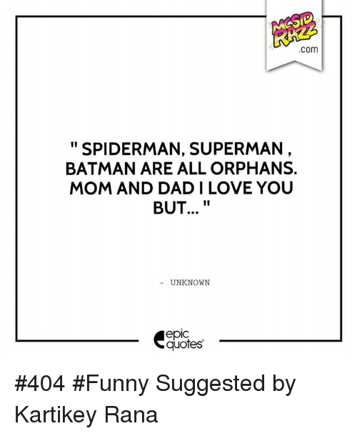 Spiderman Love Quotes Custom COm SPIDERMAN SUPERMAN BATMAN ARE ALL ORPHANS MOM AND DAD I LOVE YOU
